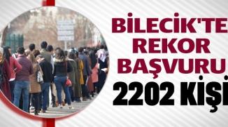 BİLECİK'TE REKOR BAŞVURU 2202 KİŞİ
