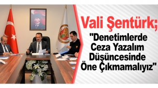 ''DENETİMLERDE CEZA YAZALIM DÜŞÜNCESİNDE ÖNE ÇIKMAMALIYIZ''