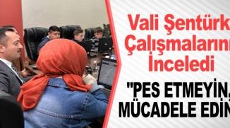 VALİ ŞENTÜRK,  ''PES ETMEYİM MÜCADELE EDİN'
