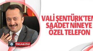 VALİ ŞENTÜRK'TEN SAADET NİNEYE ÖZEL TELEFON