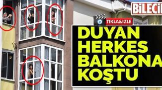 DUYAN HERKES BALKONA KOŞTU