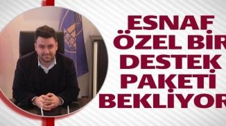 ESNAF ÖZEL BİR DESTEK PAKETİ BEKLİYOR