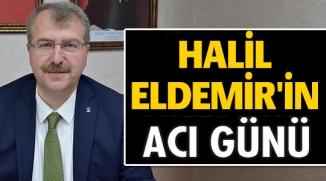 SAĞLIK BAKAN YARDIMCISI HALİL ELDEMİR'İN ACI GÜNÜ