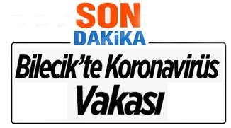 BİLECİK'TE KORONA VİRÜS VAKASI!