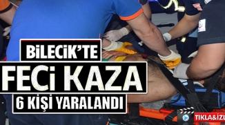 BİLECİK'TE MEYDANA GELEN TRAFİK KAZASINDA 6 KİŞİ YARALANDI