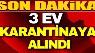 BİLECİK'TE 3 EV KARANTİNAYA ALINDI
