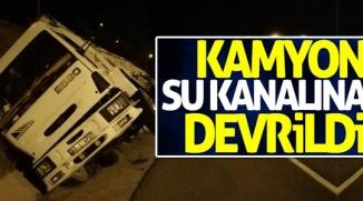 KAMYON SU KANALINA DEVRİLDİ