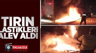 TIRIN LASTİKLERİ ALEV ALDI'