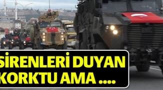 SİRENLERİ DUYAN KORKTU AMA...