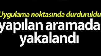 JANDARMA UYGULAMA NOKTASINDA YAKALANDI