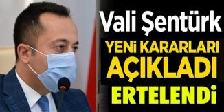 VALİ ŞENTÜRK YENİ KARARLARI AÇIKLADI