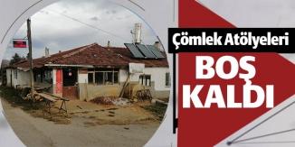 ÇÖMLEK ATÖLYELERİ BOŞ KALDI !