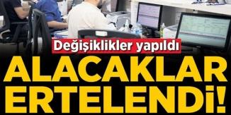 ALACAKLAR ERTELENDİ !