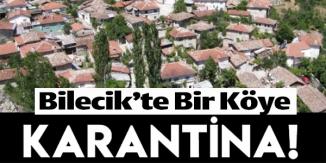BİLECİK'TE BİR KÖY KARANTİNAYA ALINDI