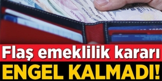 FLAŞ EMEKLİLİK KARARI !