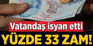 VATANDAŞ İSYAN ETTİ YÜZDE 33 ZAM!