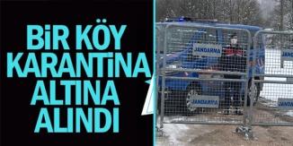 BİR KÖY KARANTİNA ALTINA ALINDA