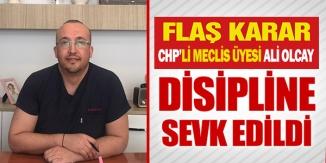 CHP'Lİ MECLİS ÜYESİ DİSİPLİNE SEVK EDİLDİ