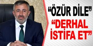 """""""HEM ÖZÜR DİLESİN HEM DE İSTİFA ETSİN"""""""