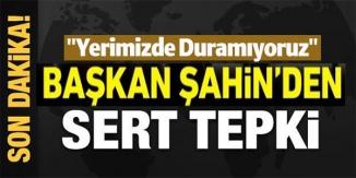 BAŞKAN ŞAHİN'DEN SET TEPKİ