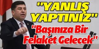 """TÜZÜN; """"YANLIŞ YAPTINIZ BAŞIMIZA BİR FELAKET GELECEK"""""""