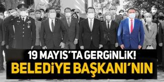 19 MAYIS'TA GERGİNLİK BELEDİYE BAŞKANI'NIN