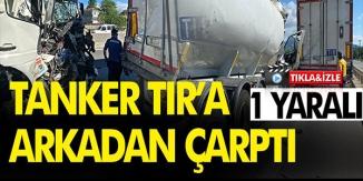 TANKER TIR'A ARKADAN ÇARPTI, 1 YARALI
