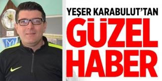 YEŞER KARABULUT'TAN GÜZEL HABER