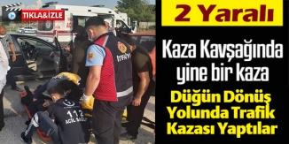 DÜĞÜN DÖNÜŞ YOLUNDA TRAFİK KAZASI YAPTILAR, 2 YARALI