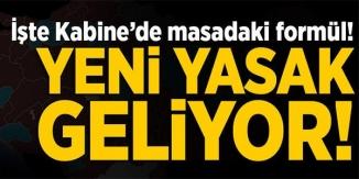 İŞTE KABİNE'DE MASADAKİ FORMÜL! YENİ KISITLAMALAR