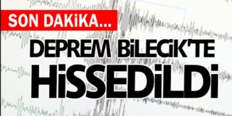 DEPREM BİLECİK'TE HİSSEDİLDİ
