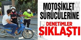 MOTOSİKLET SÜRÜCÜLERİNE DENETİMLER SIKLAŞTI