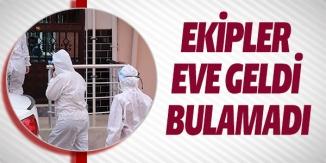 EKİPLER EVE GELDİ BULAMADI