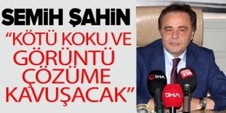 """""""KÖTÜ KOKU VE GÖRÜNTÜ ÇÖZÜME KAVUŞACAK"""""""