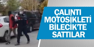 ÇALINTI MOTOSİKLETİ BİLECİK'TE SATTILAR