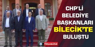 CHP'Lİ BELEDİYE BAŞKANLARI BİLECİK'TE BULUŞTU