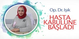 OP. DR. IŞIK HASTA KABULÜNE BAŞLADI