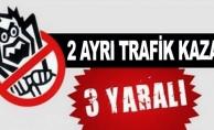 TRAFİK KAZALARINDA 3 KİŞİ YARALANDI