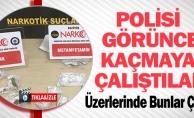 POLİSİ GÖRÜNCE KAÇMAYA ÇALIŞTILAR