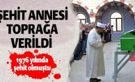 ŞEHİT ANNESİ TOPRAĞA VERİLDİ