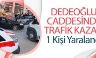 DEDEOĞLU CADDESİNDE TRAFİK KAZASI 1 YARALI