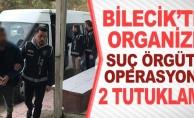 ORGANİZE  SUÇ ÖRGÜTÜNE OPERASYONUNDA  2 TUTUKLAMA