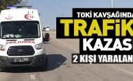 TOKİ KAVŞAĞINDA TRAFİK KAZASI