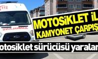 MOTOSİKLET İLE KAMYONET ÇARPIŞTI!
