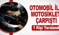 OTOMOBİL İLE MOTOSİKLET ÇARPIŞTI; 1 YARALI