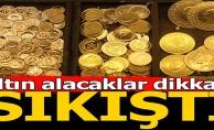 ALTIN ALACAKLAR DİKKAT...