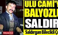 ULU CAMİYE BALYOZLU SALDIRI