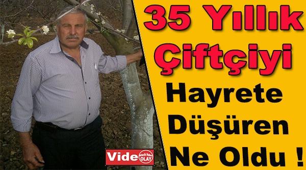 35 YILLIK ÇİFTÇİYİ HAYRETE DÜŞÜREN NE OLDU !