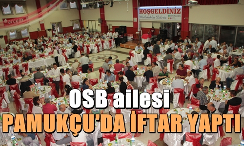 OSB AİLESİ PKM'DE İFTAR YAPTI.
