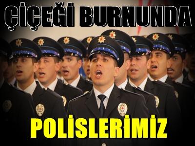 ÇİÇEĞİ BURNUNDA POLİSLERİMİZ